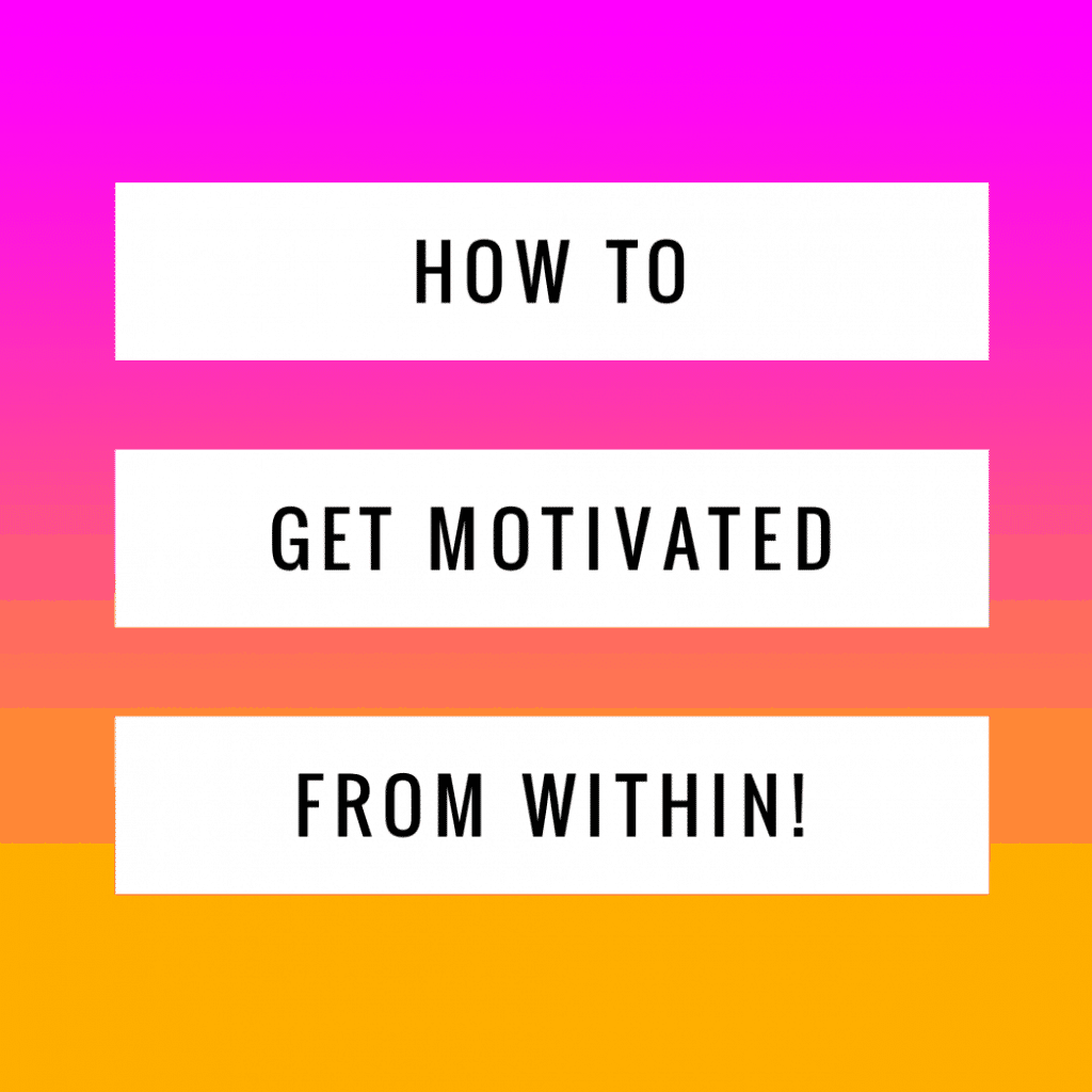 How To Get Motivated From Within